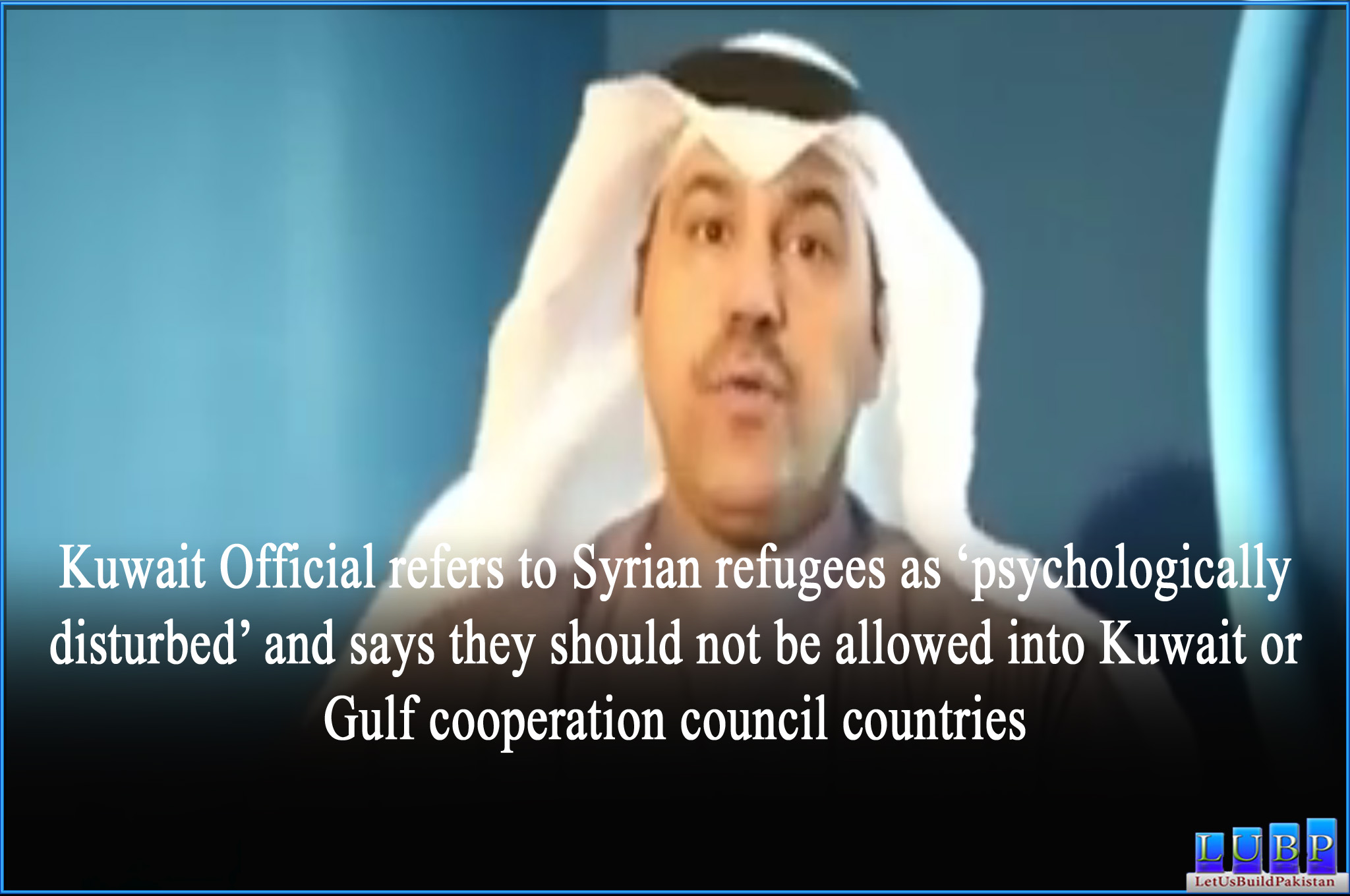 Kuwait Official Refers To Syrian Refugees As Psychologically